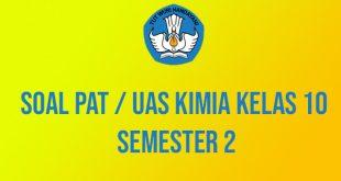 Soal PAT / UAS Kimia Kelas 10 Semester 2 Dan Jawabannya