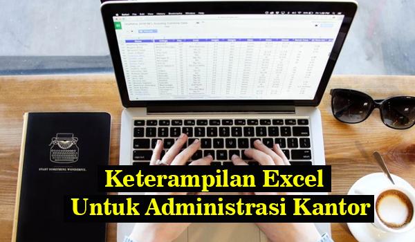Ingin Melamar Sebagai Administrasi Kantor Ini Keterampilan Excel Yang Harus Dikuasai
